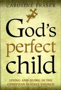 gods-perfect-child-living-dying-in-christian-science-caroline-fraser-hardcover-cover-art