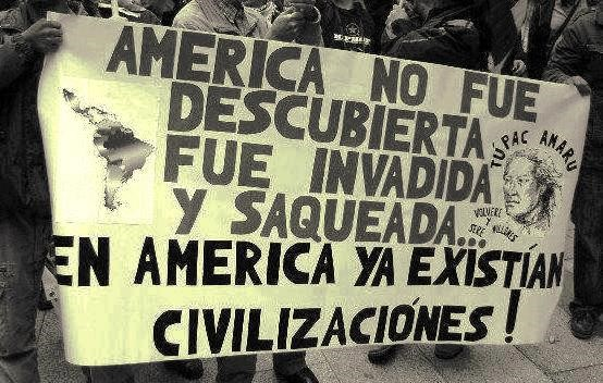 """(Translation: """"America was not discovered, it was invaded and looted. There were civilizations in America already!"""")"""